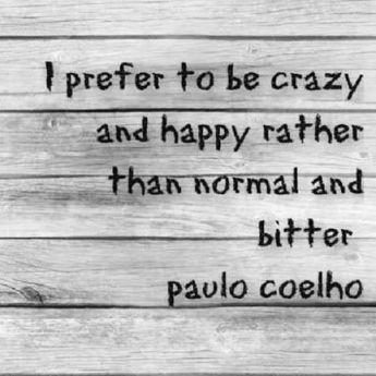 I prefer to be crazy