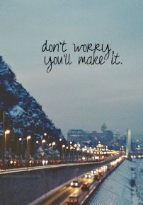 Don't worry You'll make it