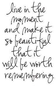 live in the moment beautiful worth it