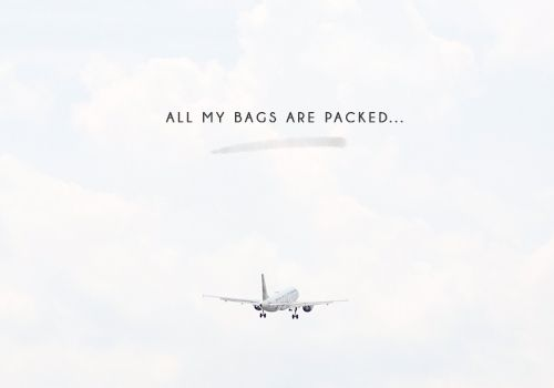All my bags are packed, Leaving on a jet plane